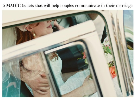 The 5 MAGIC bullets that will help couples communicate in their marriage