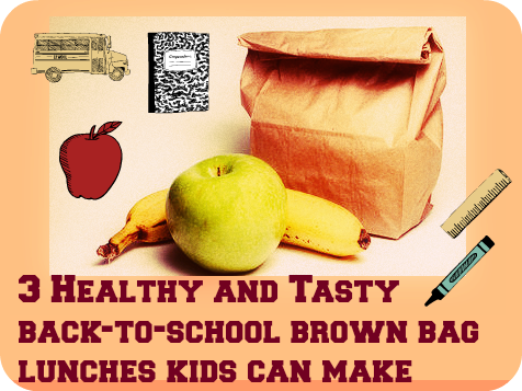 3 Healthy and Tasty back-to-school brown bag lunches kids can make
