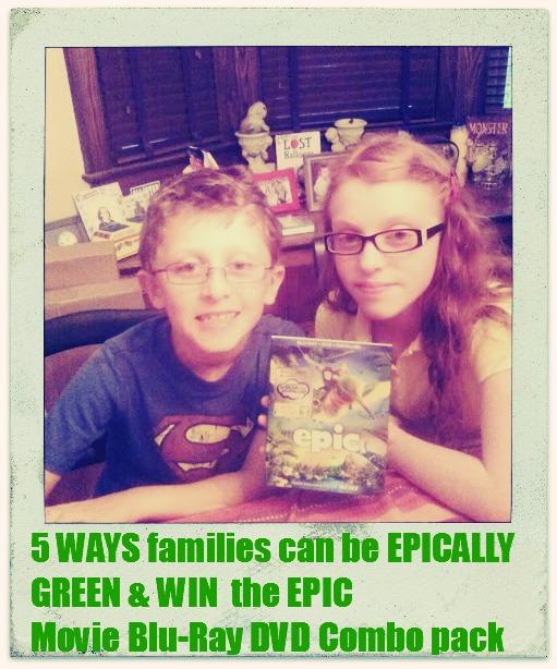 5 WAYS families can be EPICALLY GREEN & WIN  the EPIC  Movie Blu-Ray DVD Combo pack