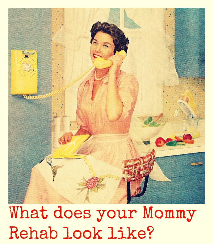 What does your Mommy Rehab look like?