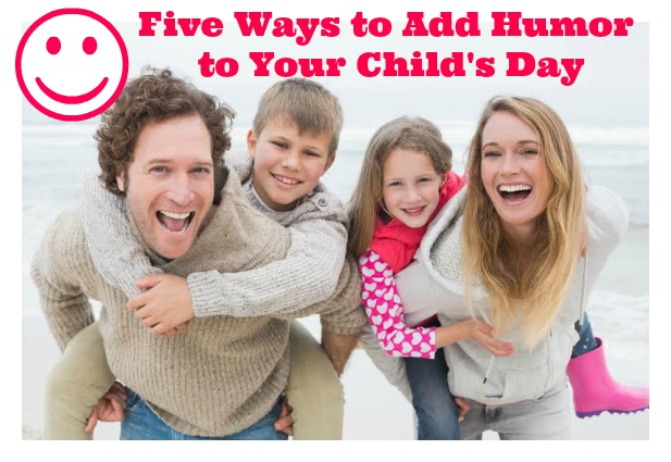 Five Ways to Add Humor to Your Child's Day
