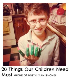 20 Things Our Children Need Most (NONE OF WHICH IS AN iPHONE)