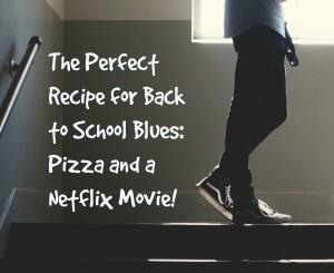 The Perfect Recipe for Back to School Blues: Pizza and a Netflix Movie!