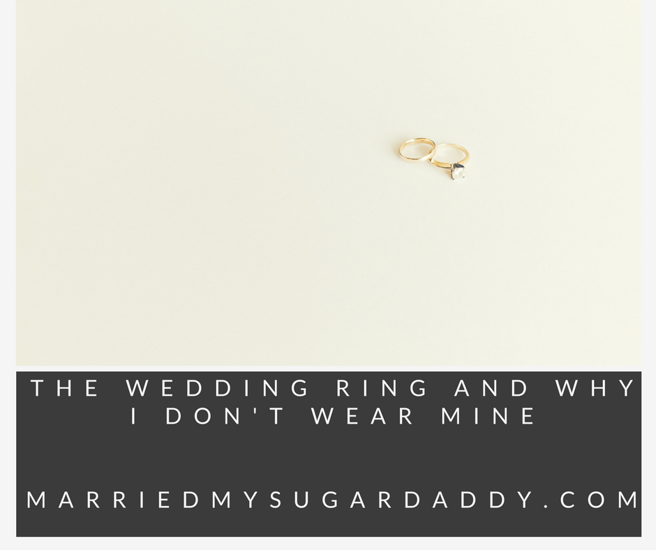 The wedding ring and why I dont wear mine Married my sugar daddy