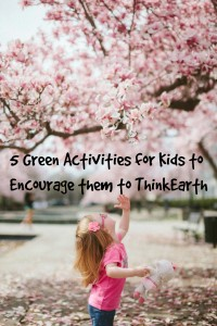 5 Green Activities for Kids to Encourage them to ThinkEarth