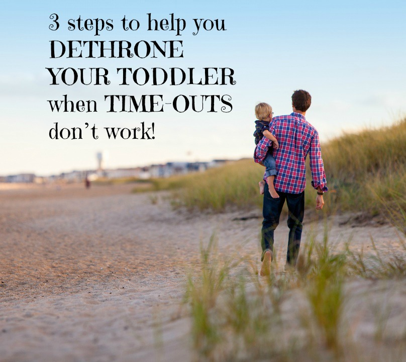 3 steps to help you DETHRONE YOUR TODDLER when TIME-OUTS don't work!