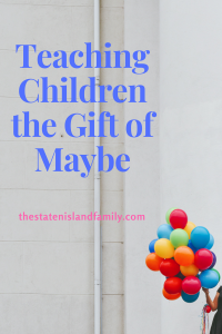 Teaching Children the Gift of Maybe