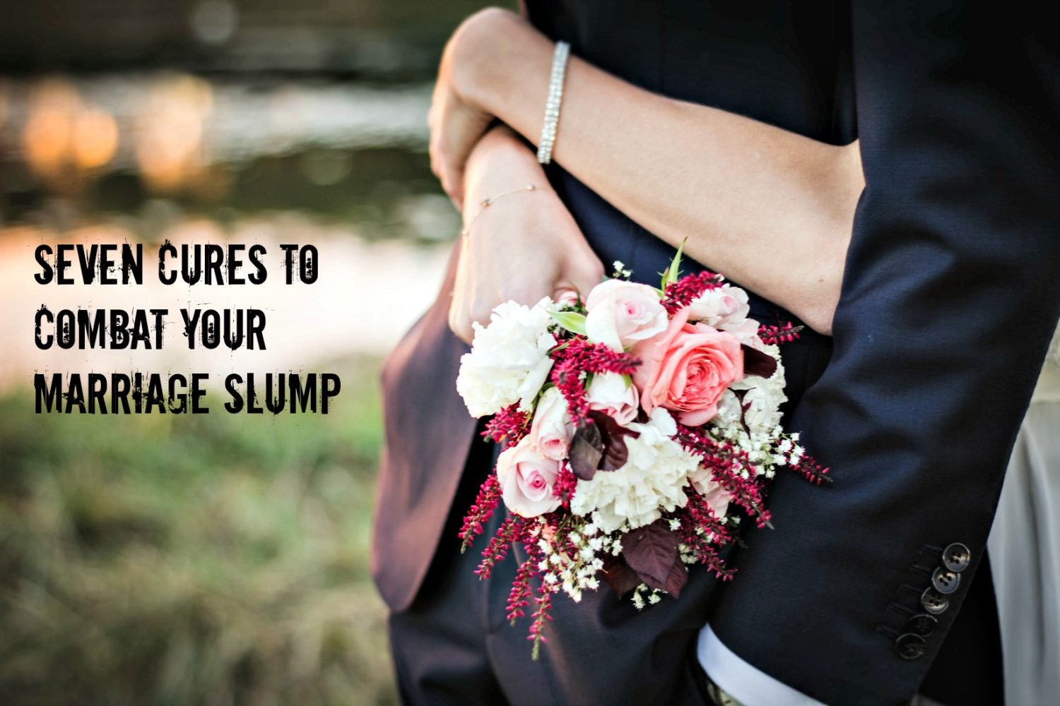 SEVEN Cures to Combat your Marriage Slump